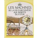 Les machines : de la vis d'Archimède aux robots du futur