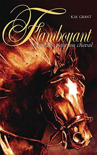 Flamboyant 01 Croisade pour un cheval