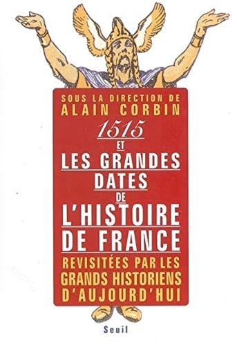 1515 et les grandes dates de l'histoire de France revisitées par les grands historiens d'aujourd'hui