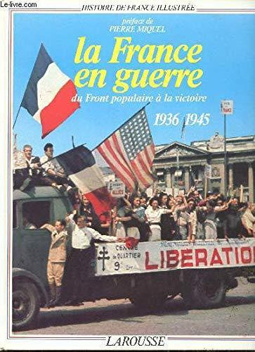 La France en guerre. Du Front Populaire à la victoire 1936-1945
