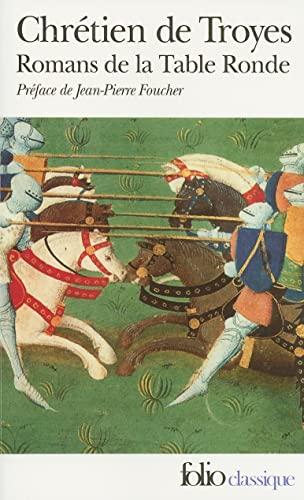 Romans de la table ronde. Erec et Enide. Cligès ou la fausse Morte. Lancelot le Chevalier à la charette. Yvain le Chevalier au lion.