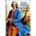 Jean-Jacques Rousseau : l'homme qui croyait en l'homme