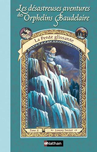 Les désastreuses aventures des orphelins Baudelaire 10 : La pente glissante