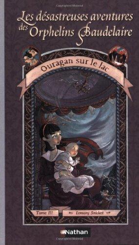 Les désastreuses aventures des Orphelins Baudelaire 03 : Ouragan sur le lac