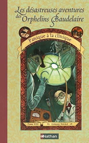 Les désastreuses aventures des Orphelins Baudelaire 08 : Panique à la clinique