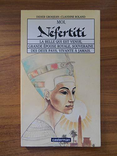 Moi, Néfertiti la belle qui est venue, grande épouse royale, souveraine des deux pays, vivante à jamais