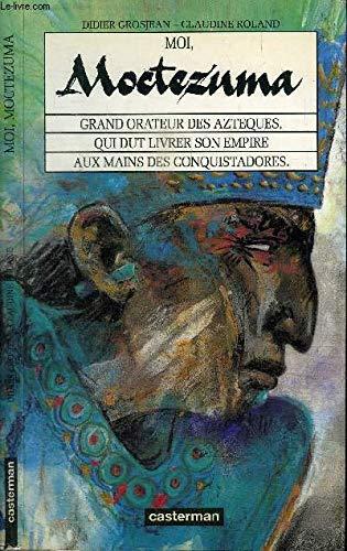 Moi, Moctezuma grand orateur des Aztèques, qui dut livrer son empire aux mains des conquistadors