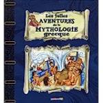Les folles aventures de la mythologie grecque