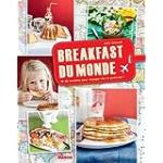 Breakfast du monde. 40 recettes pour voyager dès le petit-dej'