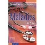 Connaître & comprendre 1000 maladies de A... à Z
