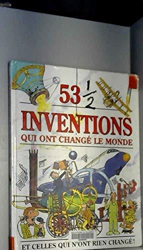 53 1/2 inventions qui ont changé le monde