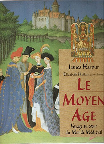 Le Moyen Age : Voyage au coeur du Monde Médiéval
