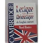 Lexique thématique de l'anglais courant - Cambridge Word routes