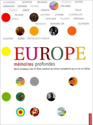 Europe, mémoires profondes. Récits fondateurs des 27 Etats membres de l'Union européenne aux XXe et XXIe siècles