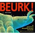 Beurk ! Le grand livre des petites horreurs du monde microscopique
