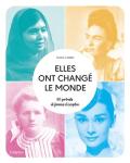 Elles ont changé le monde : 60 portraits de femmes d'exception